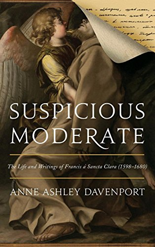 Suspicious Moderate: The Life and Writings of Francis à Sancta Clara (1598–1680)