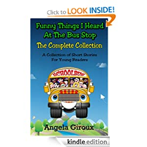 Funny Things I Heard at the Bus Stop: The Complete Collection Angela Giroux