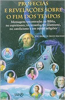Profecias E Revelações Sobre O Fim Dos Tempos | Amazon.com.br