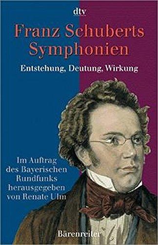 Franz Schuberts Symphonien. Entstehung, Deutung, Wirkung Taschenbuch – Dezember 2000 Renate Ulm Bärenreiter Verlag 3761814909 Romantik