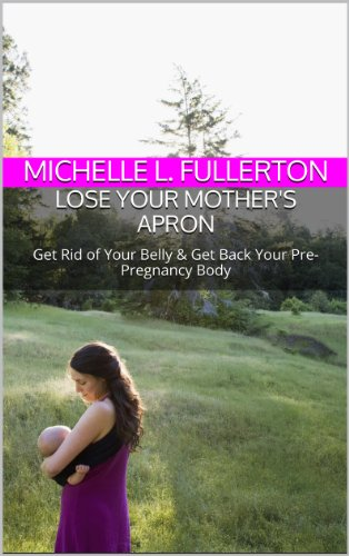 Lose Your Mother's Apron: Get Rid of Your Belly & Get Back Your Pre-Pregnancy Body Cure Aprons