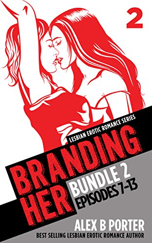 Branding Her - Lesbian Romance Series, Bundle 2: Episodes 7-13 (BRANDING HER - Steamy Lesbian Romance Series Book 8)