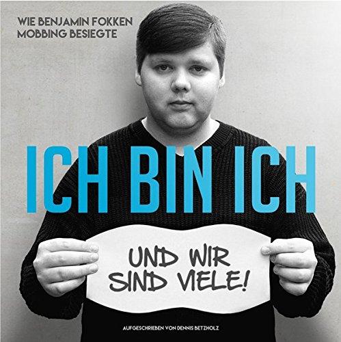 Ich bin ich - und wir sind viele: Wie Benjamin Fokken Mobbing besiegte