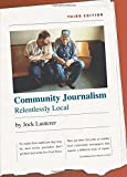 img - for Community Journalism: Relentlessly Local (H. Eugene and Lillian Youngs Lehman Series) book / textbook / text book