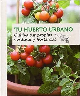 Tu huerto urbano : cultiva tus propias verduras y hortalizas by ...