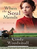 When the Soul Mends, Cindy Woodsmall, 1410412180