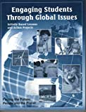 Engagin Students Through Global Issues : Activity-Based Lessons and Action Projects, , 0971100551