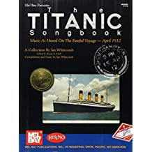 Mel Bay Presents the Titanic Songbook: Music As Heard on the Fateful Voyage--April 1912