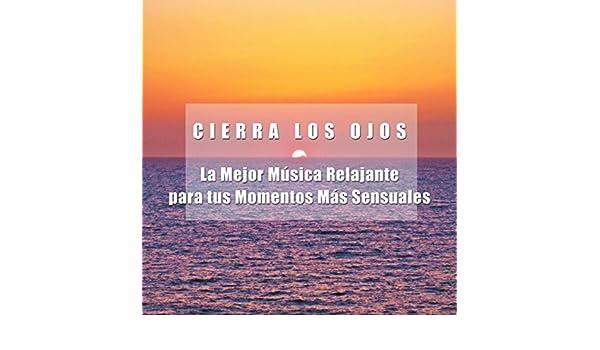 Cierra los Ojos - La Mejor Musica Relajante para tus Momentos Más ...