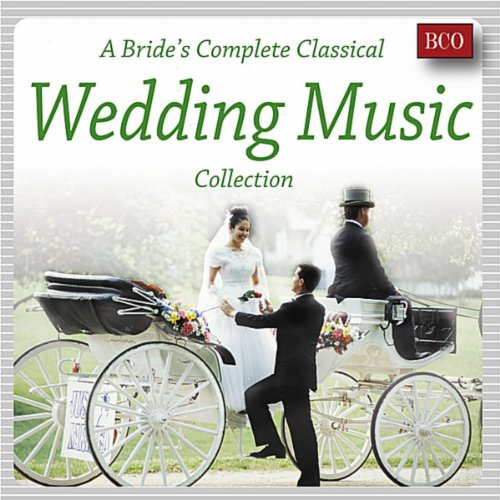Complete Collection Wedding (A Bride's Complete Classical Wedding Music Collection)