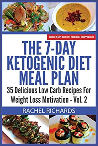 The 7 Day Ketogenic Diet Meal Plan 35 Delicious Low Carb Recipes For Weight Loss Motivation Volume 2 Richards Rachel 9780993941528 Amazon Com Books