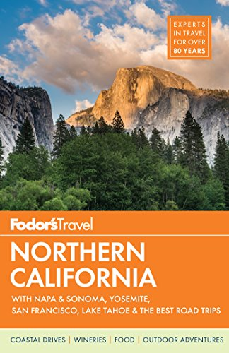 - Fodor's Northern California: with Napa & Sonoma, Yosemite, San Francisco, Lake Tahoe & the Best Road Trips (Full-color Travel Guide)