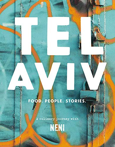 Tel Aviv: Food. People. Stories. A Culinary Journey With NENI by Haya Molcho, Nuriek Molcho