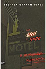 The Bird is Gone: A Manifesto Kindle Edition