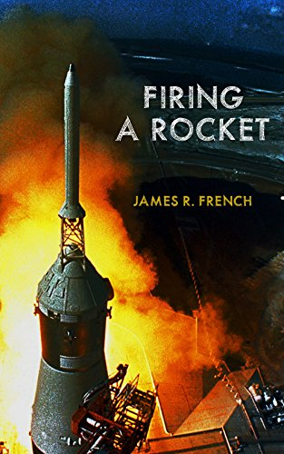 Firing A Rocket : Stories of the Development of the Rocket Engines for the Saturn Launch Vehicles and the Lunar Module as Viewed from the Trenches (Kindle - Saturn Vehicles Launch