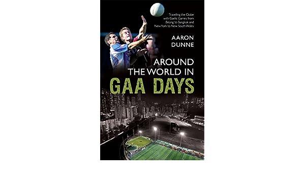 Around The World In GAA Days Aaron Dunne 9781845963637 Amazon