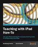 Teaching with IPad How-To, Shubhangi Harsha and Sumit Kataria, 1849694427
