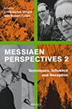 Messiaen Perspectives 2 : Techniques Influence and Reception, Dingle, Christopher and Fallon, Robert, 1409426963