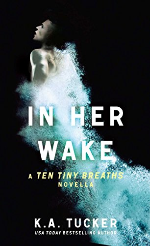 In Her Wake: A Ten Tiny Breaths Novella (The Ten Tiny Breaths Series)