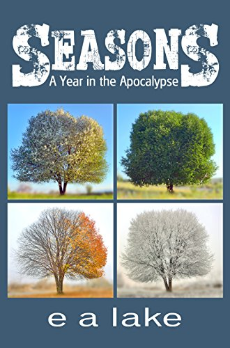 Seasons: A Year in the Apocalypse by [lake, e a]