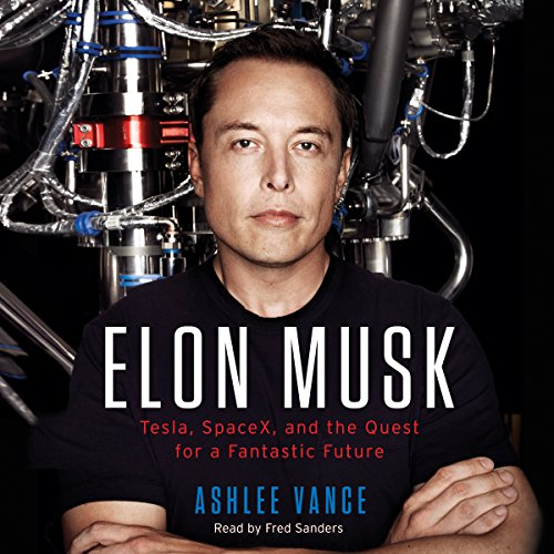 Elon Musk: Tesla, SpaceX, and the Quest for a Fantastic Future by Ashlee Vance cover