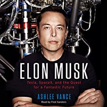 Elon Musk: Tesla, SpaceX, and the Quest for a Fantastic Future Audiobook by Ashlee Vance Narrated by Fred Sanders