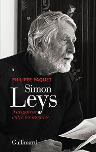 Simon Leys : Navigateur entre les mondes par Philippe Paquet