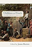 Children and Youth during the Civil War Era (Children and Youth in America), , 0814796079