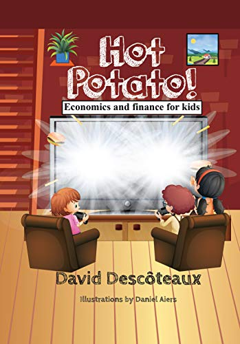 Hot Potato! (Economics and finance for kids Book 5) by [Descoteaux, David]