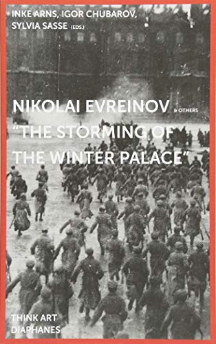 Nikolai Evreinov & Others: »The Storming of the Winter Palace« (THINK ART)