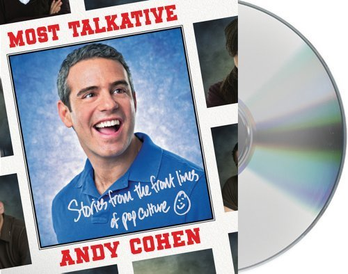 Most Talkative: Stories from the Front Lines of Pop Culture by Cohen, Andy (May 8, 2012) Audio CD