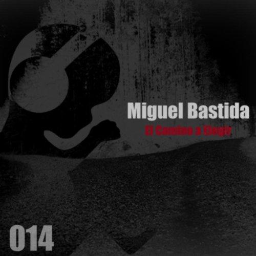 Miguel Bastida El Camino A Elegir