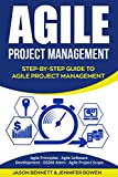 Agile Project Management: Step-by-Step Guide to Agile Project Management (Agile Principles, Agile Software Development, DSDM Atern, Agile Project Scope)