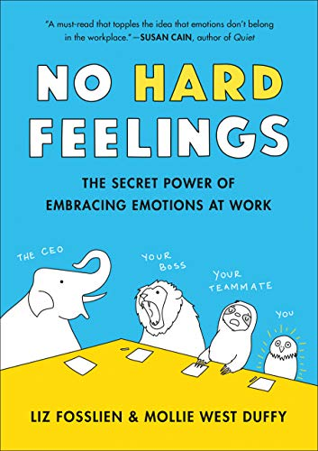 6055df5c54 No Hard Feelings  The Secret Power of Embracing Emotions at Work ...
