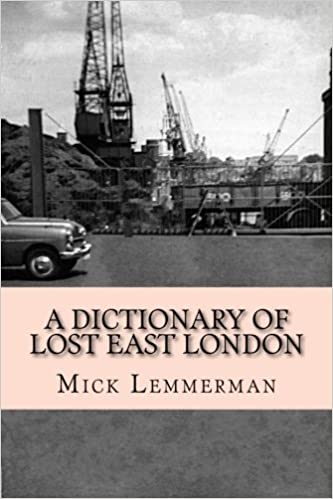 A Dictionary Of Lost East London A Topographical Dictionary Of The
