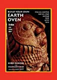 Build Your Own Earth Oven A Low Cost Wood Fired Mud Oven Simple Sour Dough Bread Perfect Loaves
