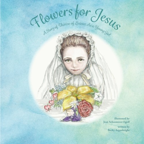 Flowers for Jesus: A Story of Thérèse of Lisieux  as a Young -
