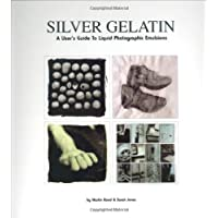 Silver Gelatin: A User's Guide to Liquid Photographic Emulsions