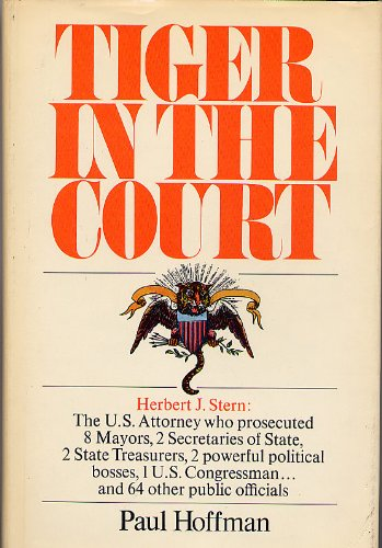 Tiger in the Court: Herbert J. Stern, the US Attorney who Prosecuted 8 Mayors, 2 Secretaries of State, 2 State Treasurers, 2 Powerful Political Bosses and 64 other Public Officials