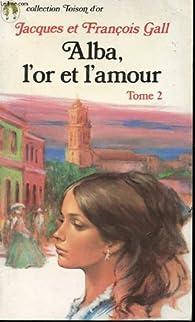 Alba, l'or et l'amour - tome 2 par Jacques et François Gall