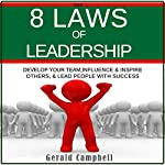 The 8 Laws of Leadership: Develop Your Team, Influence & Inspire Others, & Lead People with Success | Gerald Campbell