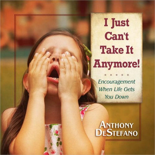 I Just Can't Take It Anymore!: Encouragement When Life Gets You - Can Online Give You Gifts