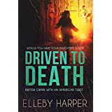 Driven to Death: Would you save your daughter's killer? (British crime with an American twist Book 1)