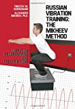 Russian Vibration Training: The Mikheev Method Vibration Programming and Prescriptions