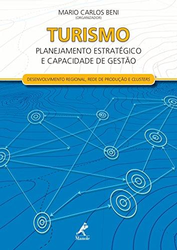 Turismo: Planejamento Estratégico e Capacidade de Gestão - Desenvolvimento Regional, Rede de Produção e Clusters