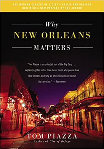 The Real Story Of New Orleans And Its >> Why New Orleans Matters Tom Piazza 9780062414779 Amazon Com Books
