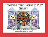Teaching Little Fingers to Play Hymns, Mary K. Sallee, 0877180326