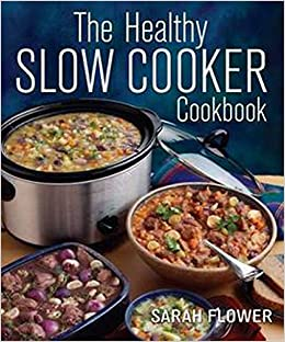 The Healthy Slow Cooker Cookbook Amazon Co Uk Sarah Flower