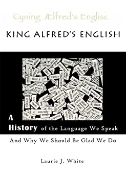 king alfreds english a history of the language we speak