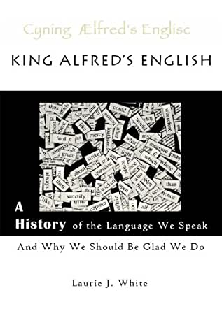 King Alfred S English A History Of The Language We Speak border=
